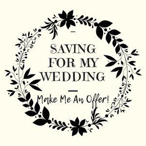 Saving for my wedding! Make me an offer!
